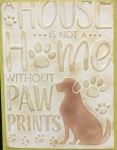 HOUSE NOT A HOME WITHOUT PAW PRINT